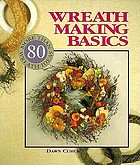 Wreath making basics : more than 80 wreath ideas