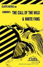 London's the Call of the wild and White fang : notes