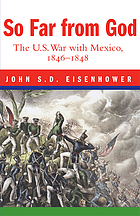So far from God : the U.S. war with Mexico, 1846-1848
