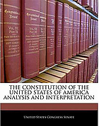 The Constitution of the United States of America : analysis and interpretation : annotations of cases decided by the Supreme Court of the United States to June 29, 1992