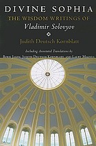 Divine Sophia : the wisdom writings of Vladimir Solovyov