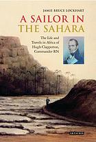 A sailor in the Sahara : the life and travels in Africa of Hugh Clapperton, Commander RN