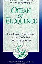 Ocean of eloquence : Tsong Kha Pa's commentary on the Yogācāra Doctrine of Mind