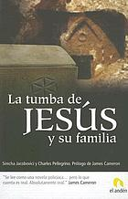 The Jesus family tomb : the discovery, the investigation, and the evidence that could change history