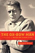 The Ox-Bow man a biography of Walter Van Tilburg Clark