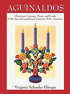Aguinaldos : Christmas customs, music, and foods of the Spanish-speaking countries of the Americas