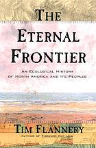 The eternal frontier : an ecological history of North America and its peoples