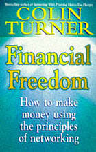 Financial freedom : how to make money using the principles of networking