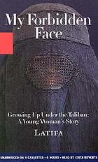 My forbidden face : growing up under the Taliban, a young woman's story
