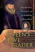 The queen's slave trader : Jack Hawkyns, Elizabeth I, and the trafficking in human souls