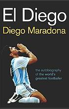 El Diego : the autobiography of the world's greatest footballer