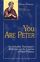 You are Peter : an Orthodox theologian's reflection on the exercise of papal primacy