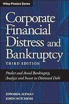 Corporate financial distress and bankruptcy : predict and avoid bankruptcy, analyze and invest in distressed debt