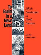 To build in a new land : ethnic landscapes in North America
