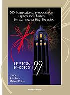 XIX International Symposium on Lepton and Photon Interactions at High Energies Lepton-Photon 99 : Stanford, California, USA, August 9-14 1999