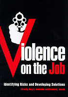 Violence on the job : identifying risks and developing solutions