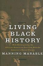 Living Black history : how reimagining the African-American past can remake America's racial future