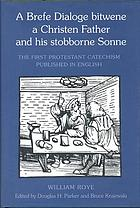 A brefe dialoge bitwene a Christen father and his stobborne sonne the first Protestant catechism published in English