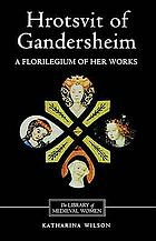 Hrotsvit of Gandersheim : a florilegium of her works