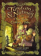 Tumtum & Nutmeg : the rose cottage tales