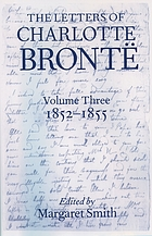 The Letters of Charlotte Brontë with a selection of letters by family and friends. Vol. 3, 1852-1855