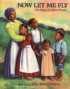 Now let me fly : the story of a slave family
