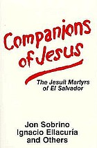 Companions of Jesus : the Jesuit martyrs of El Salvador
