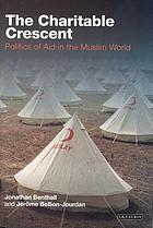 The charitable crescent : politics of aid in the Muslim world