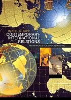 Contemporary international relations : frameworks for understanding