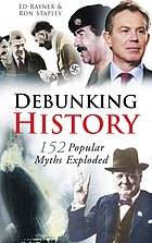 Debunking history : 151 popular myths exploded