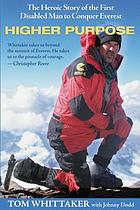 Higher purpose : the inspiring adventure of the first disabled man to conquer Mount Everest
