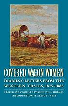 Covered wagon women : diaries & letters from the western trails, 1840-1890