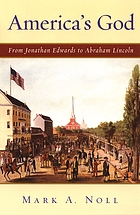 America's God : from Jonathan Edwards to Abraham Lincoln