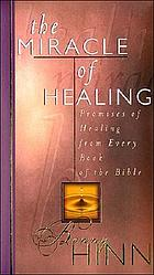 The miracle of healing : [promises of healing from every book of the Bible]