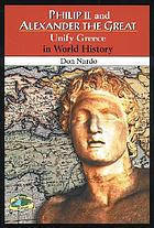 Philip II and Alexander the Great : unify Greece in world history