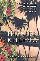 "Honor killing : how the infamous ""Massie Affair"" transformed Hawai'i"