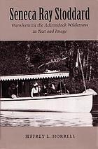 Seneca Ray Stoddard : transforming the Adirondack wilderness in text and image