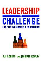 Leadership : the challenge for the information profession