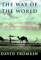 The way of the world : from the dawn of civilizations to the eve of the twenty-first century