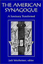 The American synagogue : a sanctuary transformed : a centennial project of the Jewish Theological Seminary of America