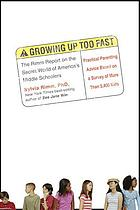 Growing up too fast : the Rimm report on the secret world of America's middle schoolers