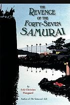The revenge of the forty-seven samurai
