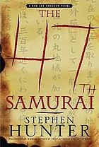 The 47th samurai : a Bob Lee Swagger novel