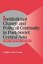 Institutional change and continuity in post-Soviet Central Asia : power, perception, and pacts