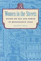 Women in the streets : essays on sex and power in Renaissance Italy