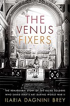 The Venus fixers : the remarkable story of the allied soldiers who saved Italy's art during World War II