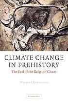 Climate change in prehistory : the end of the reign of chaos