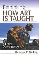 Rethinking how art is taught : a critical convergence