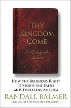 Thy kingdom come : how the religious right distorts the faith and threatens America, an Evangelical's lament