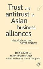 Trust and antitrust in Asian business alliances : historical roots and current practices